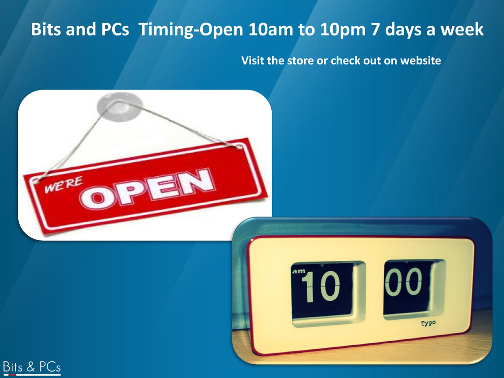 Bits and PCs Timing-Open 10am to 10pm 7 days a ...