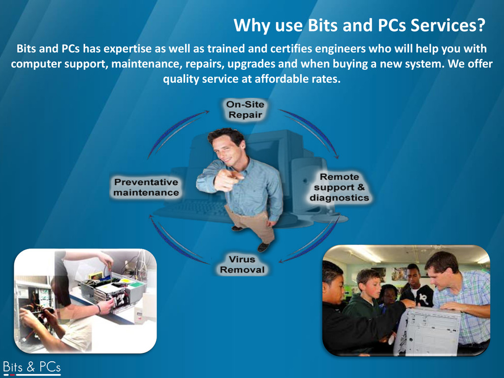 Why use Bits and PCs Services? Bits and PCs has...