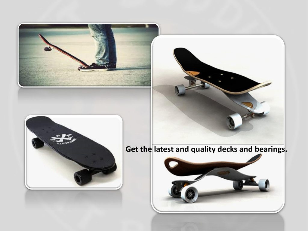 Get the latest and quality decks and bearings.