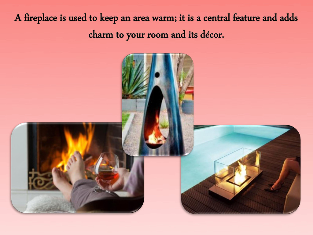 A fireplace is used to keep an area warm; it is...