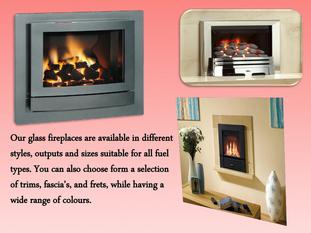 Our glass fireplaces are available in different...