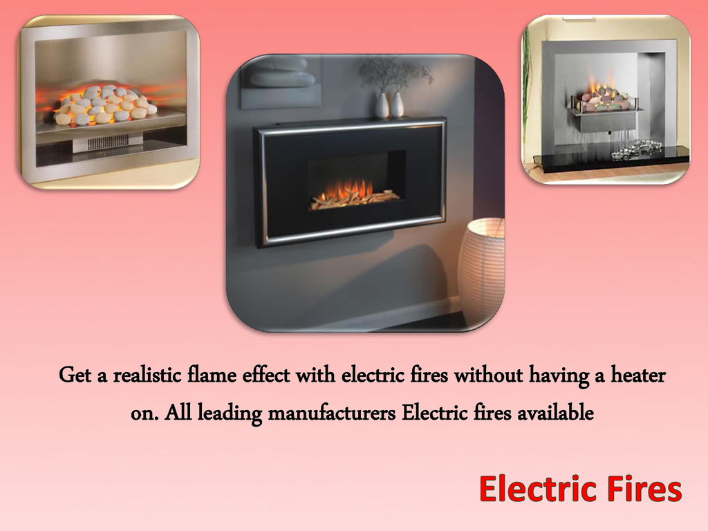 Get a realistic flame effect with electric fire...