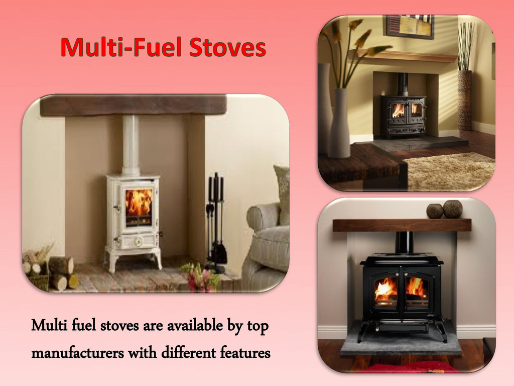Multi fuel stoves are available by top manufact...