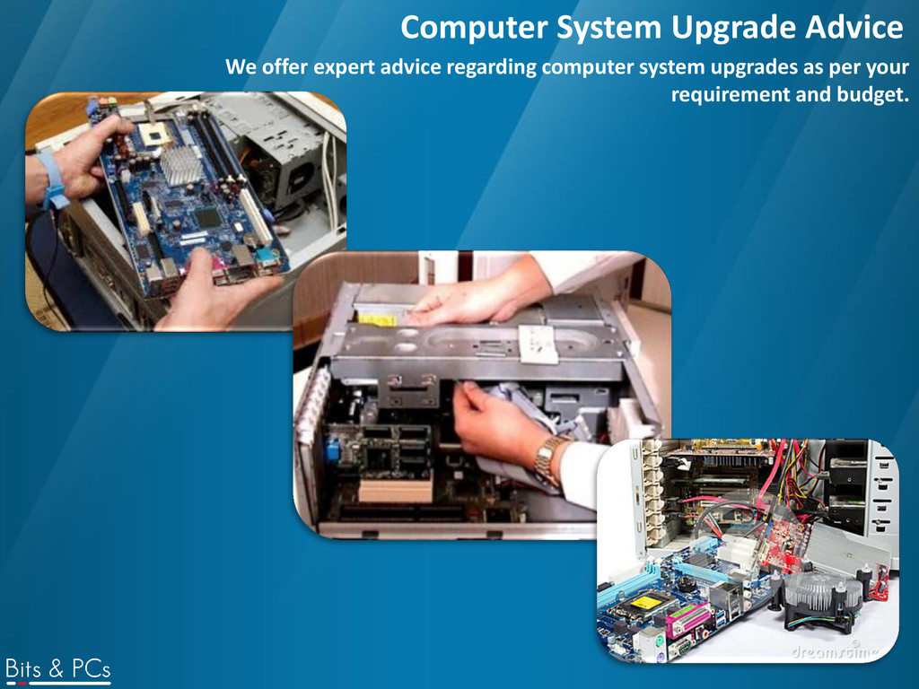 Computer System Upgrade Advice We offer expert ...