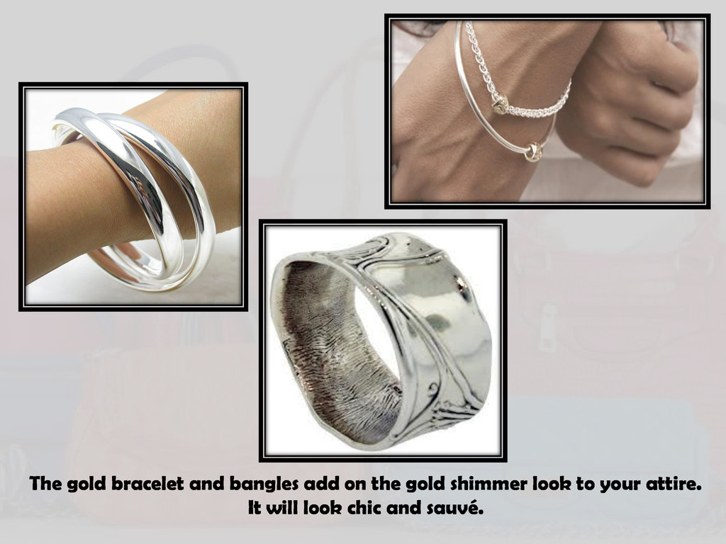The gold bracelet and bangles add on the gold s...