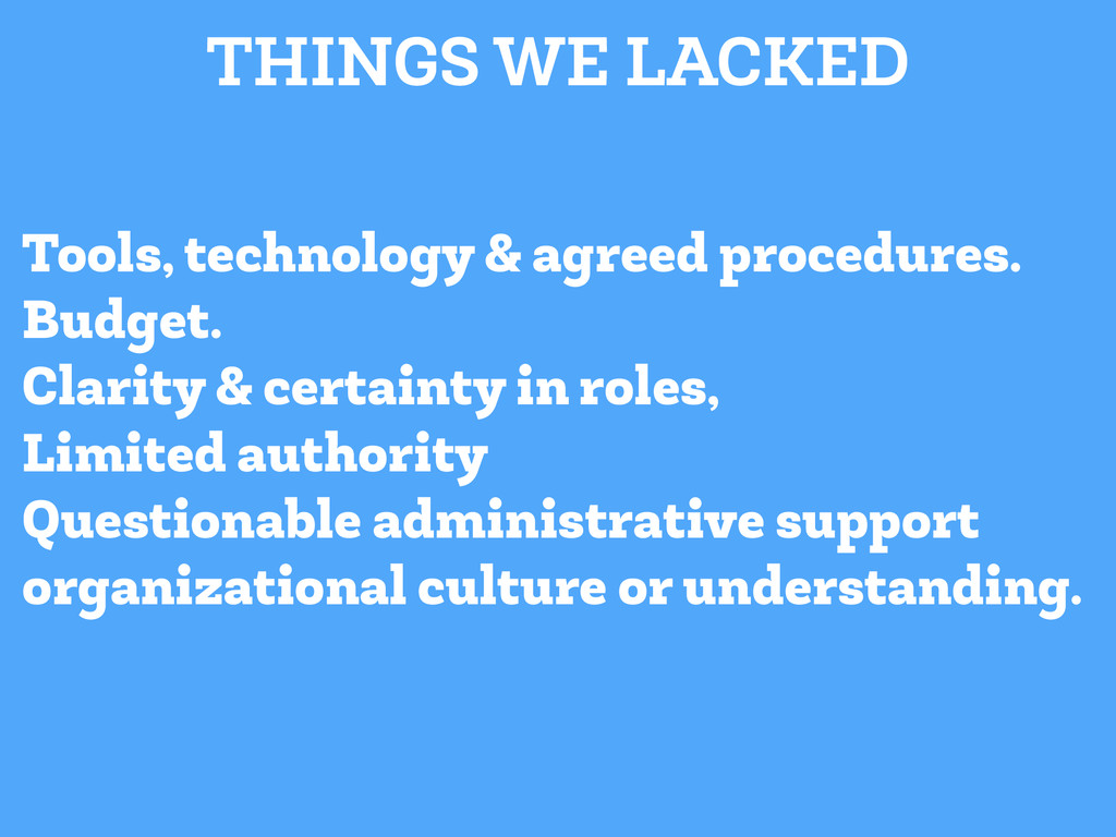 Tools, technology & agreed procedures. Budget. ...