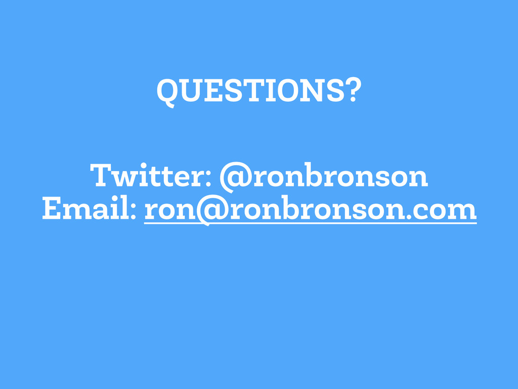 QUESTIONS? Twitter: @ronbronson Email: ron@ronb...
