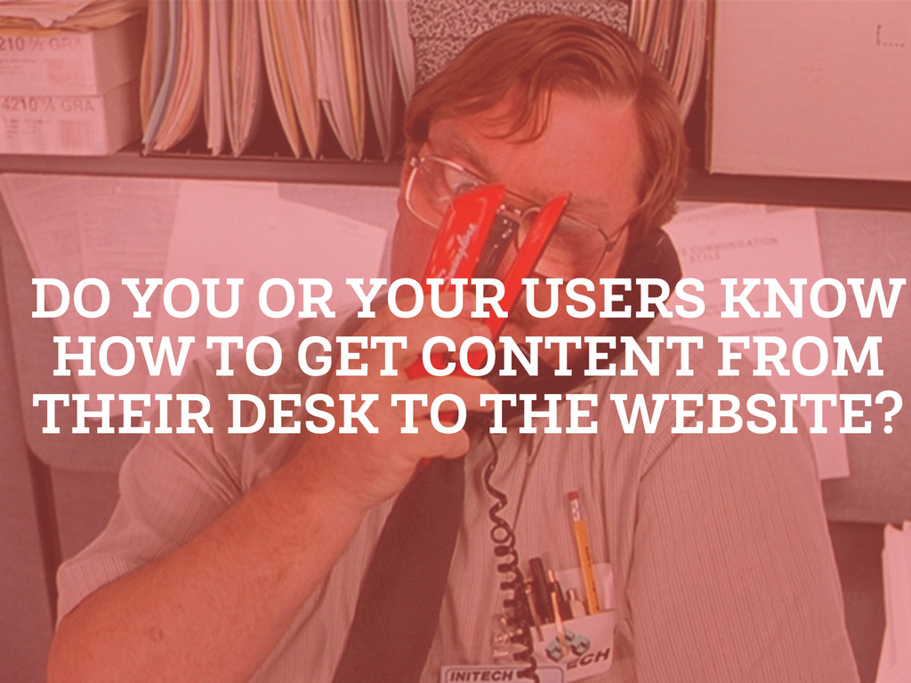 DO YOU OR YOUR USERS KNOW HOW TO GET CONTENT FR...