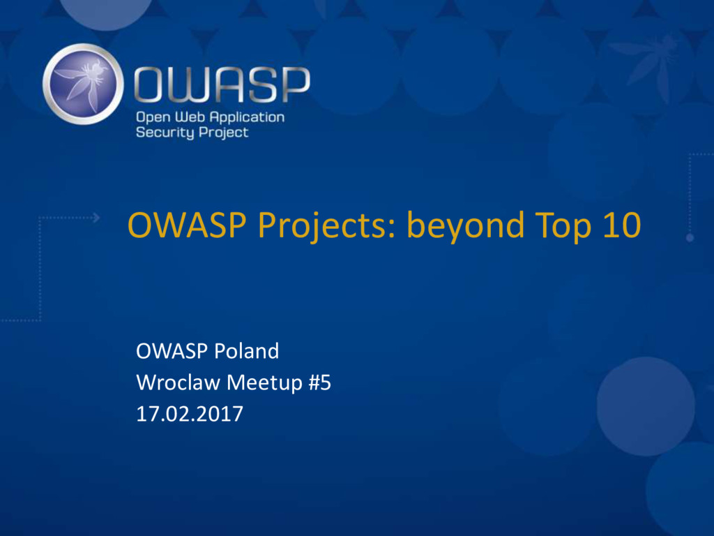 OWASP Projects: beyond Top 10 OWASP Poland Wroc...