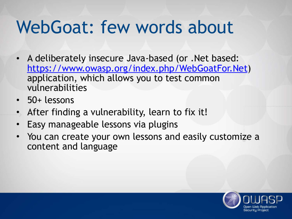 WebGoat: few words about • A deliberately insec...