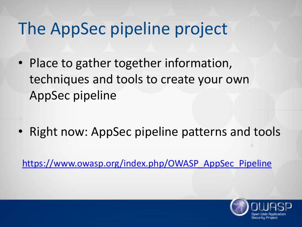 The AppSec pipeline project • Place to gather t...