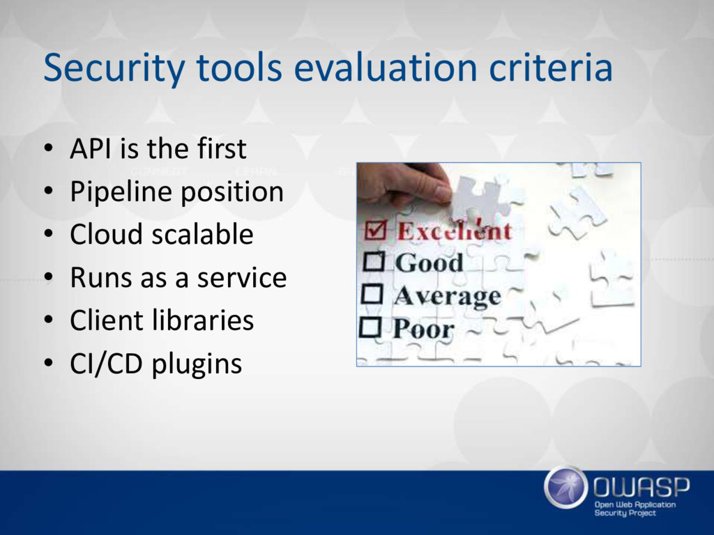 Security tools evaluation criteria • API is the...