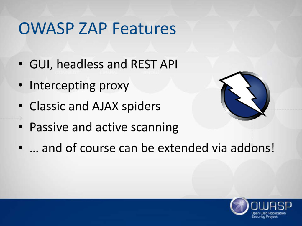OWASP ZAP Features • GUI, headless and REST API...