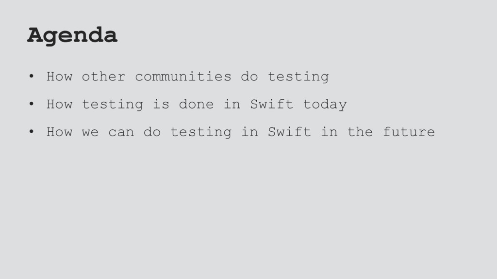 Agenda • How other communities do testing • How...