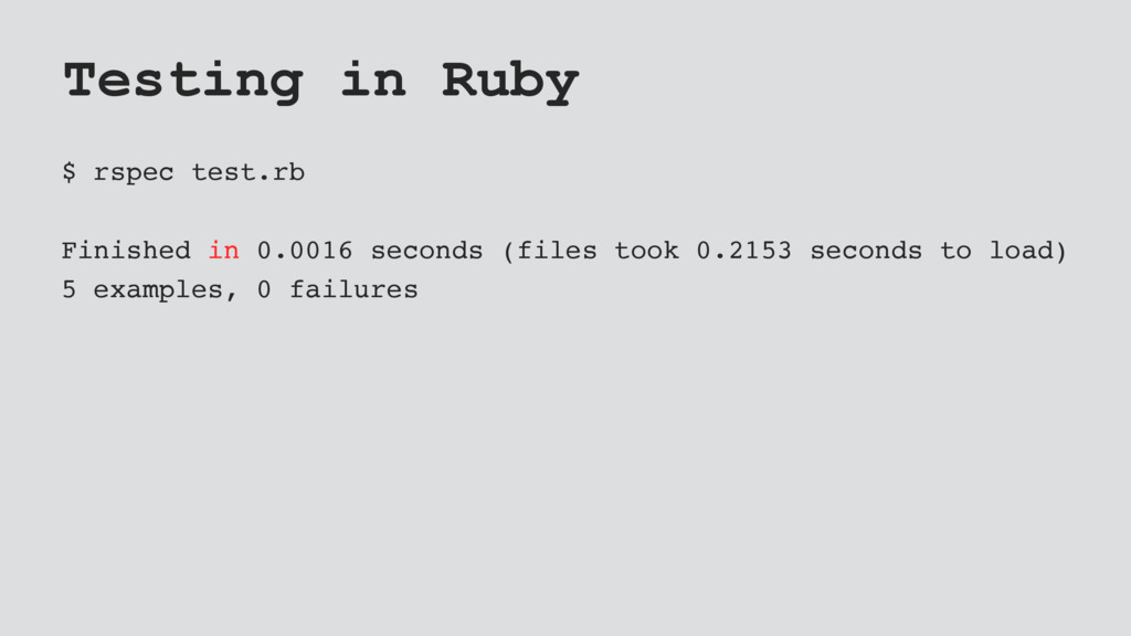 Testing in Ruby $ rspec test.rb Finished in 0.0...
