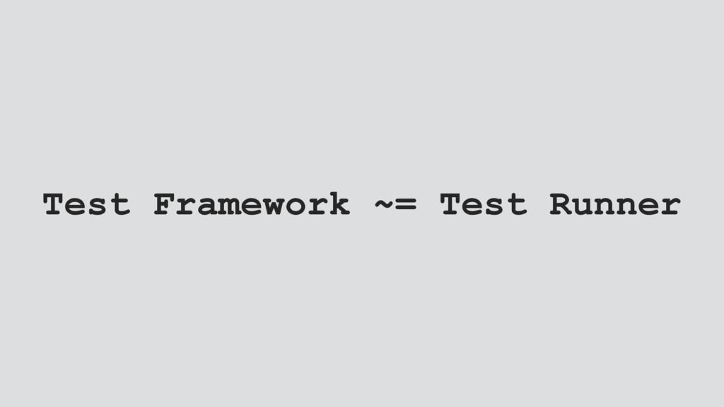 Test Framework ~= Test Runner