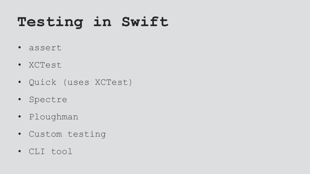 Testing in Swift • assert • XCTest • Quick (use...