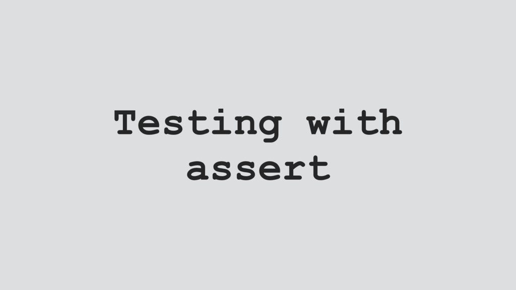 Testing with assert