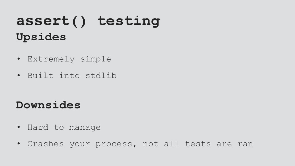 assert() testing Upsides • Extremely simple • B...