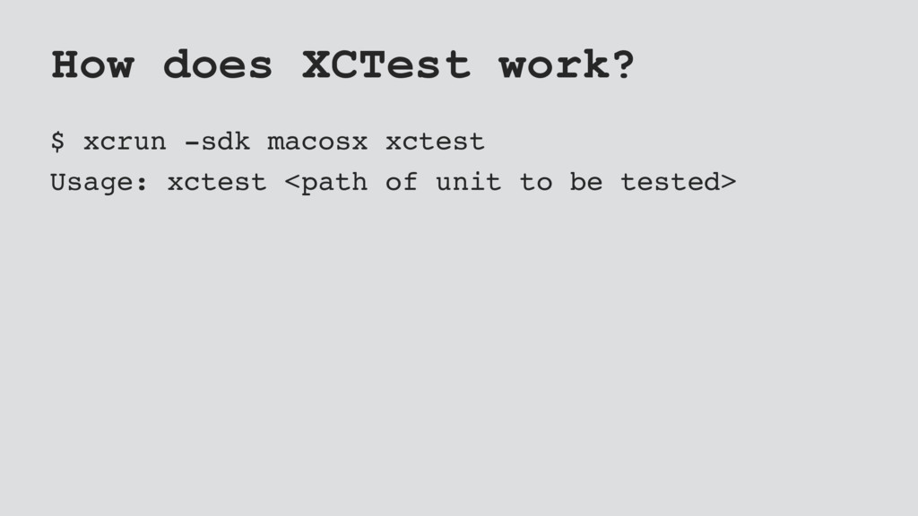 How does XCTest work? $ xcrun -sdk macosx xctes...