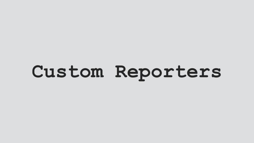 Custom Reporters