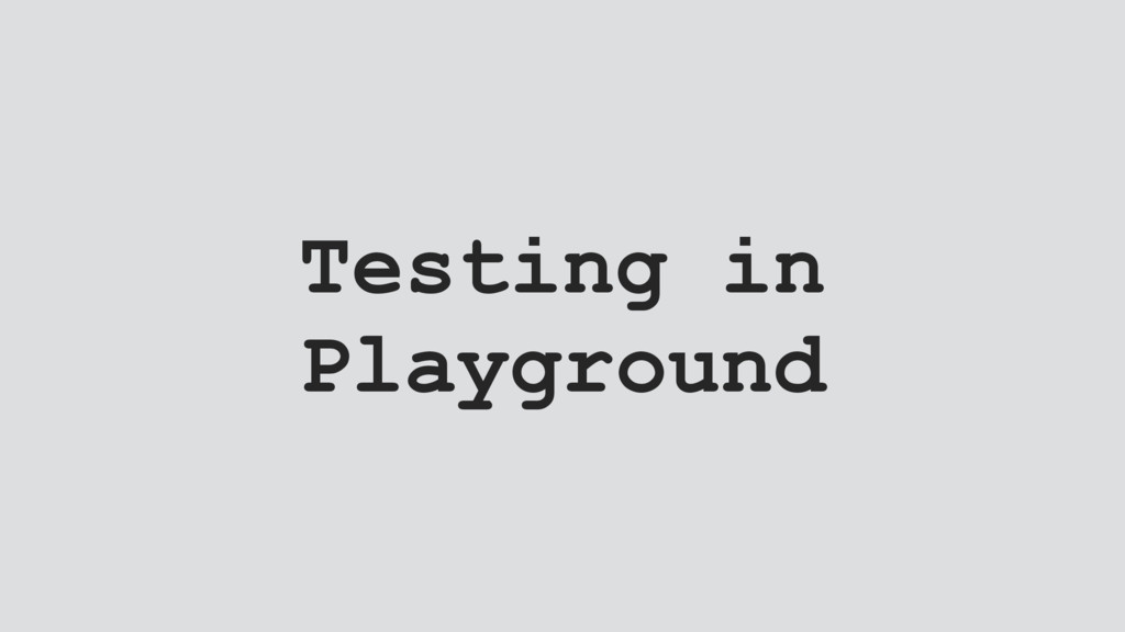 Testing in Playground