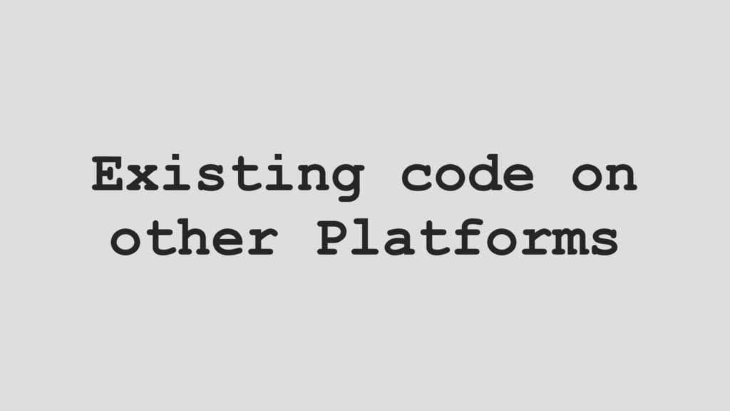 Existing code on other Platforms