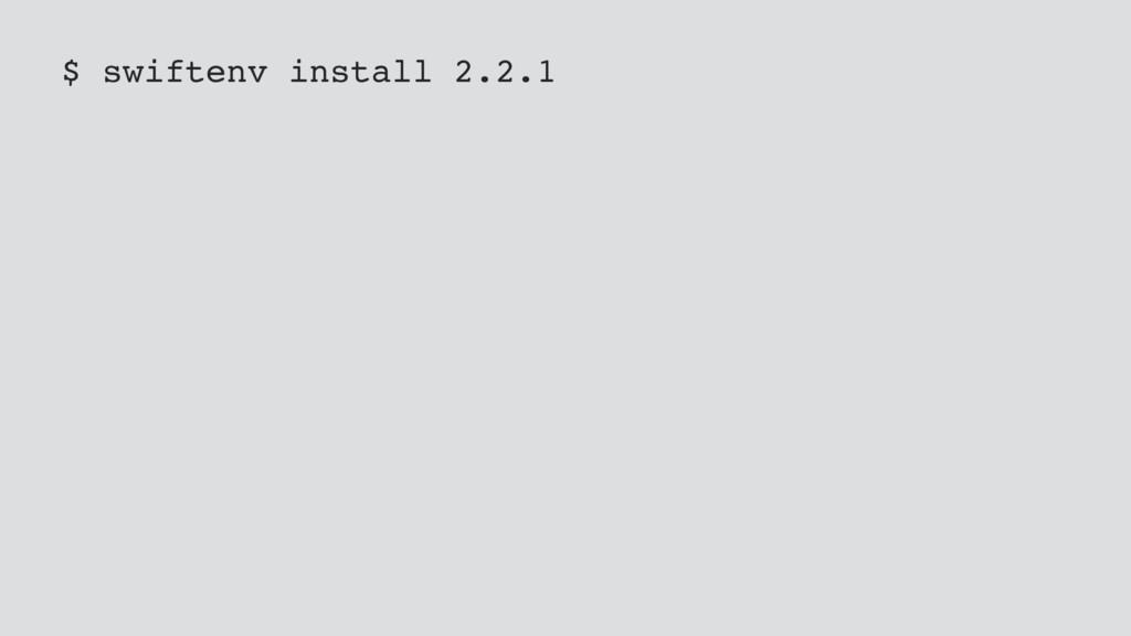 $ swiftenv install 2.2.1