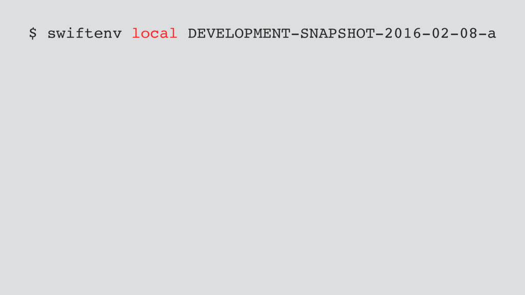 $ swiftenv local DEVELOPMENT-SNAPSHOT-2016-02-0...