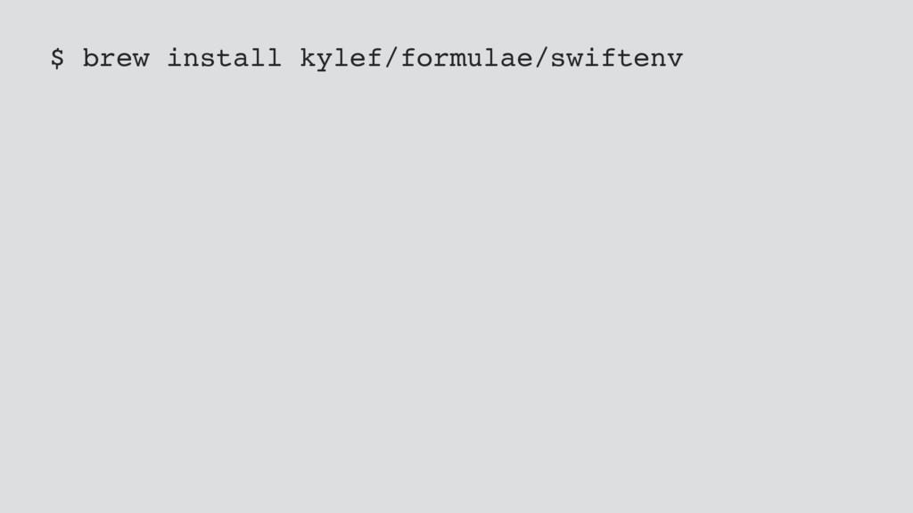 $ brew install kylef/formulae/swiftenv