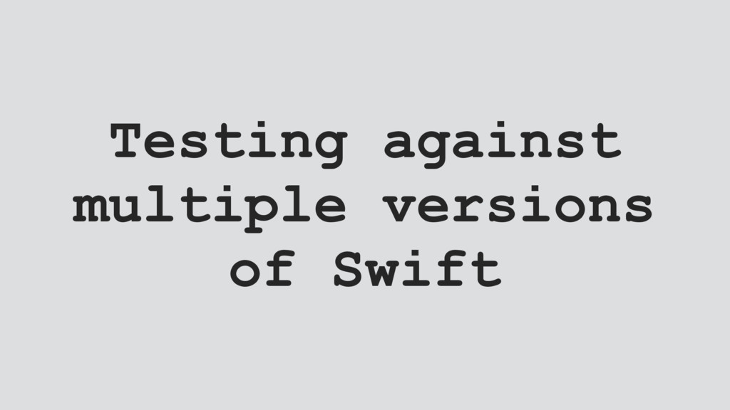 Testing against multiple versions of Swift