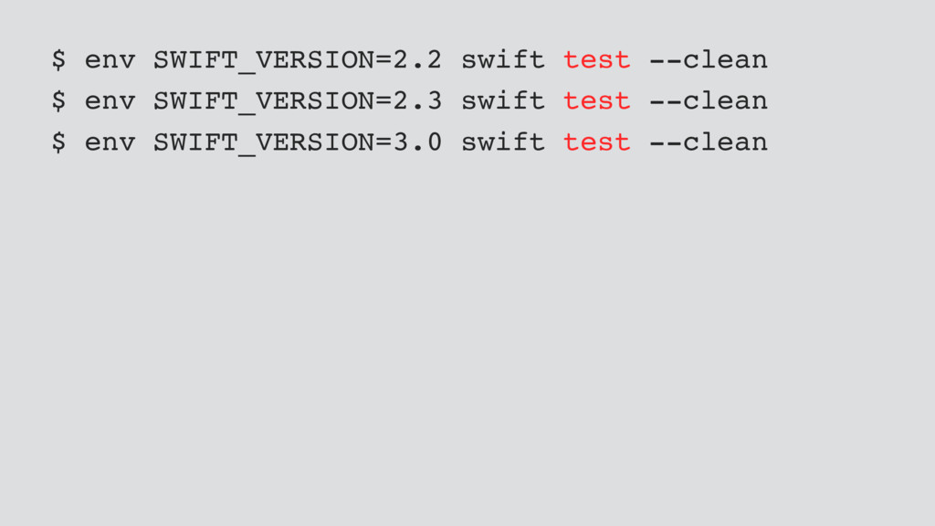 $ env SWIFT_VERSION=2.2 swift test --clean $ en...