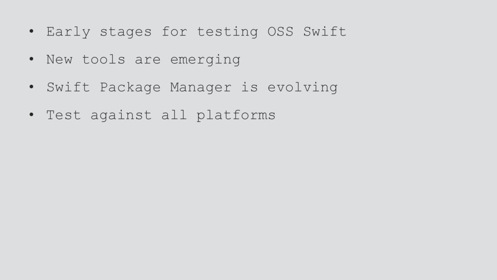 • Early stages for testing OSS Swift • New tool...