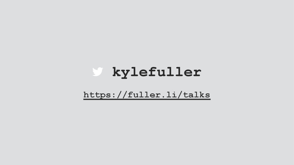 kylefuller https://fuller.li/talks