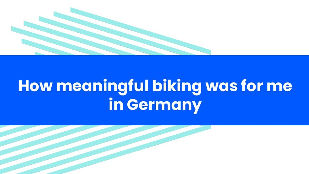 How meaningful biking was for me in Germany