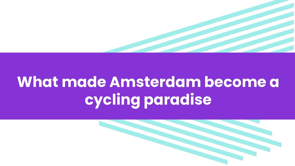 What made Amsterdam become a cycling paradise