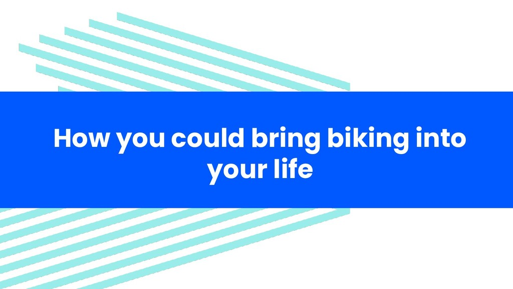 How you could bring biking into your life
