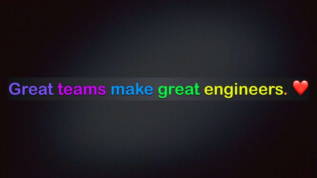 Great teams make great engineers. ❤