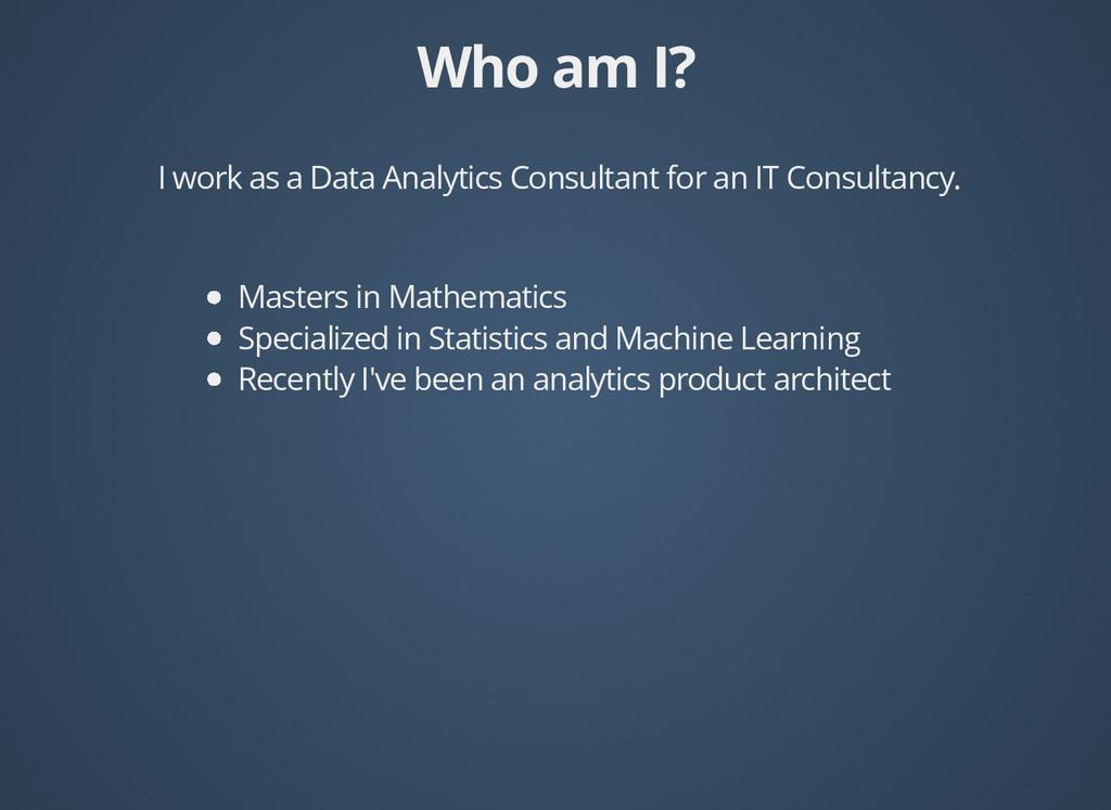 Who am I? Who am I? I work as a Data Analytics ...