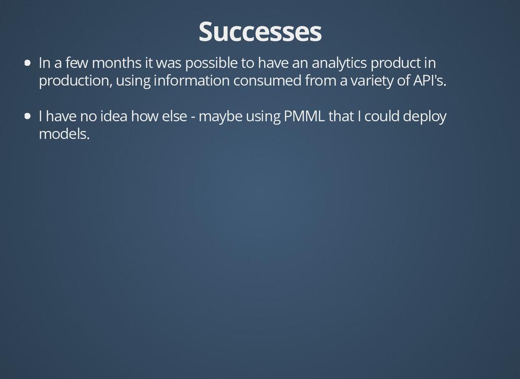 Successes Successes In a few months it was poss...