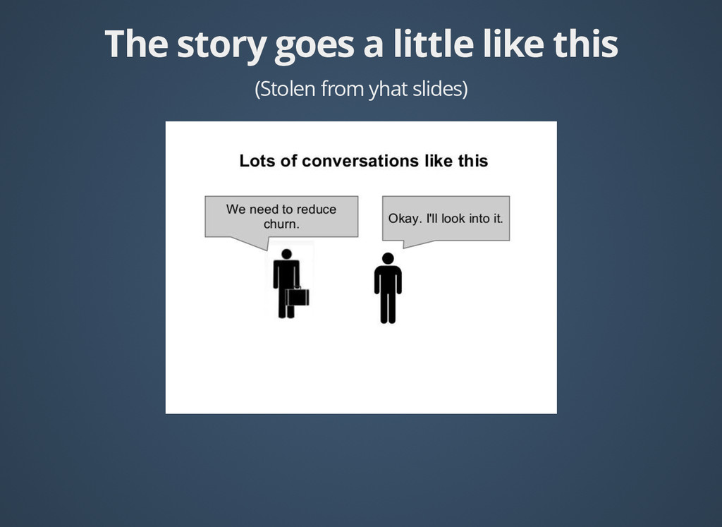 The story goes a little like this The story goe...