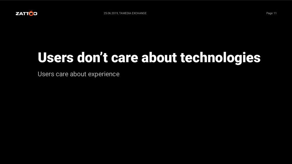 Users don't care about technologies Users care ...