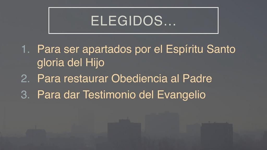 ELEGIDOS… 1. Para ser apartados por el Espíritu...