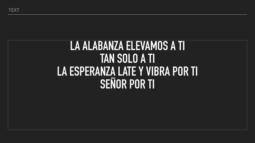 TEXT LA ALABANZA ELEVAMOS A TI TAN SOLO A TI LA...