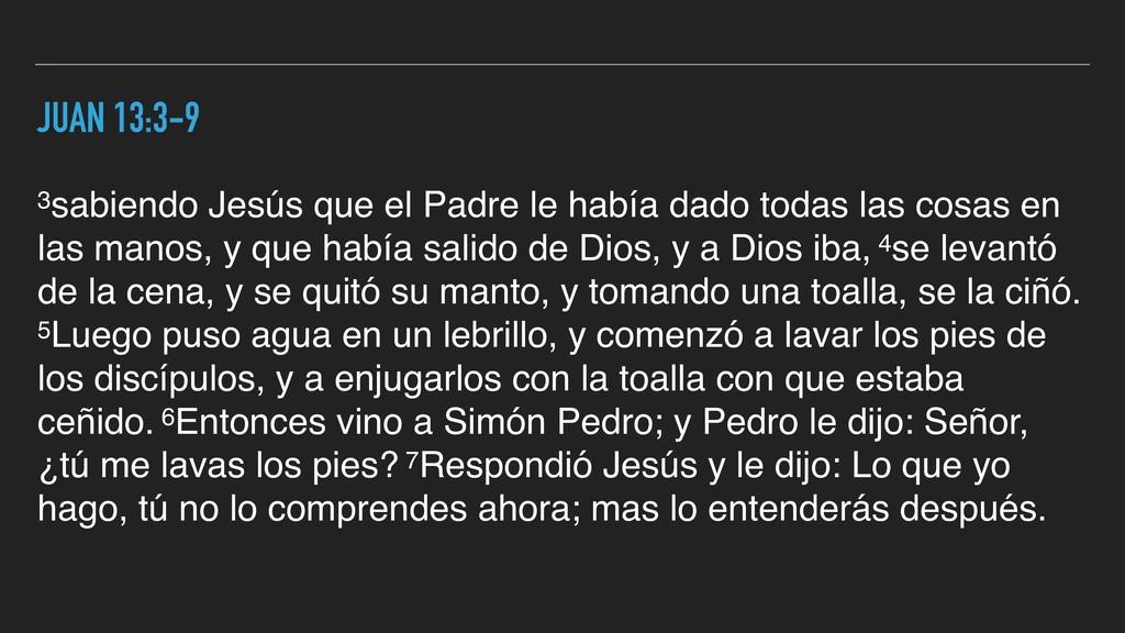 JUAN 13:3-9 3sabiendo Jesús que el Padre le hab...