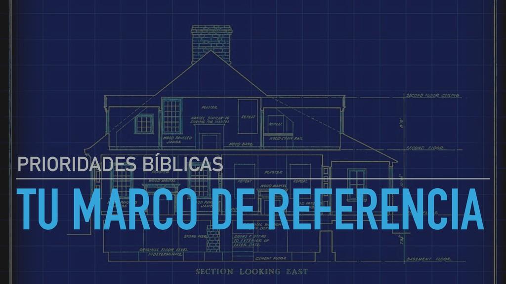 TU MARCO DE REFERENCIA PRIORIDADES BÍBLICAS