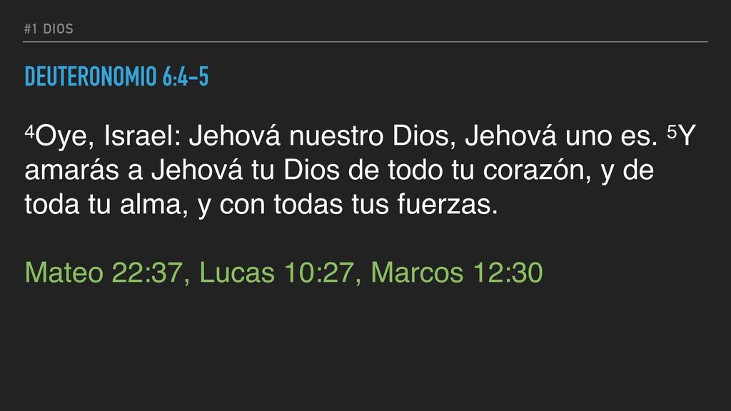 #1 DIOS DEUTERONOMIO 6:4-5 4Oye, Israel: Jehová...