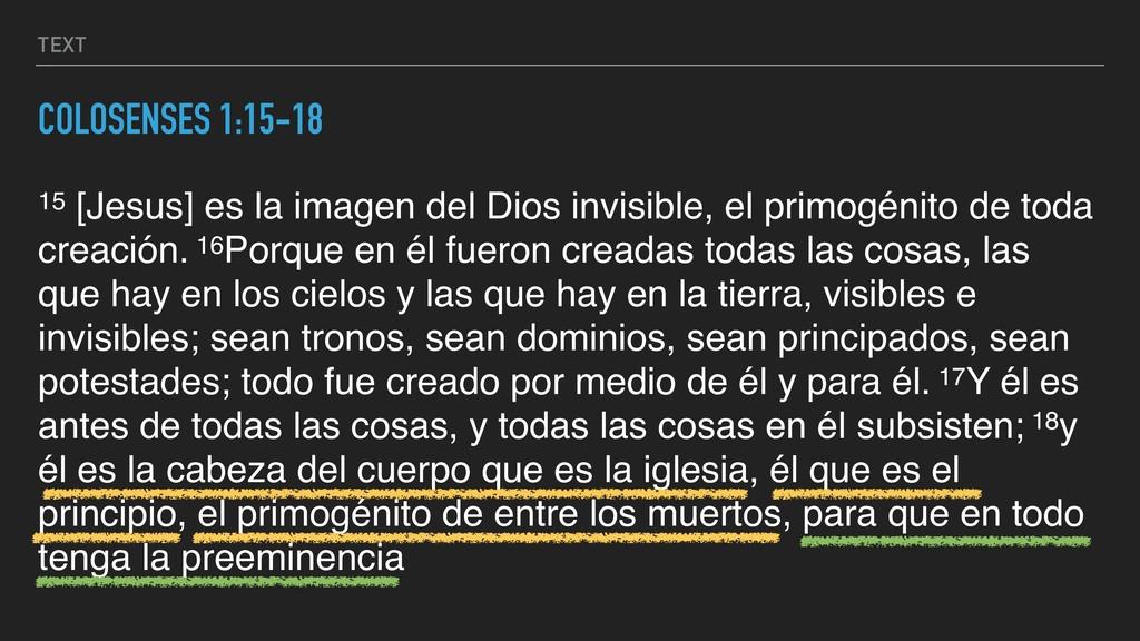 TEXT COLOSENSES 1:15-18 15 [Jesus] es la imagen...