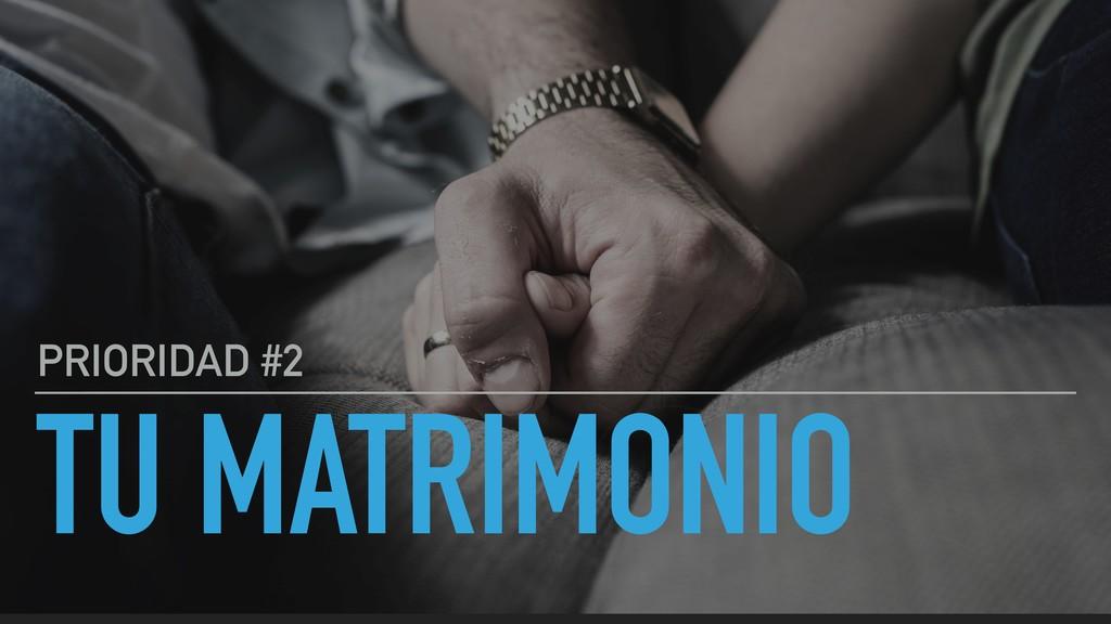 TU MATRIMONIO PRIORIDAD #2