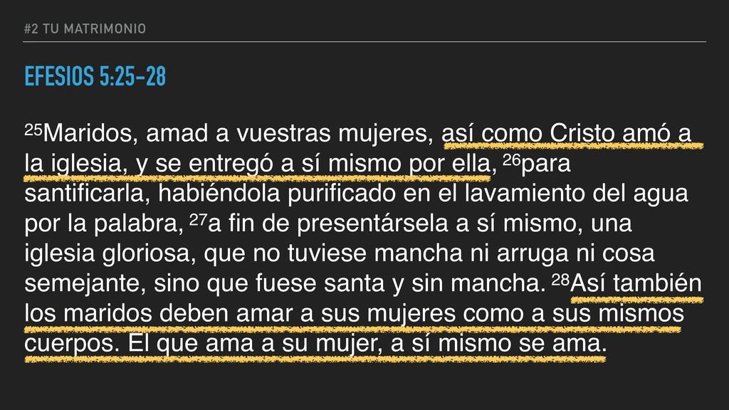 #2 TU MATRIMONIO EFESIOS 5:25-28 25Maridos, ama...